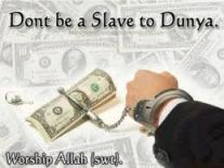 Dont be a slave to the dunya